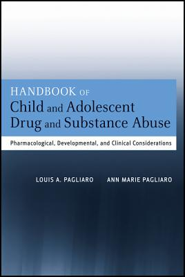 Handbook of Child and Adolescent Drug and Substance Abuse By Pagliaro, Ann Marie/ Pagliaro, Louis A.